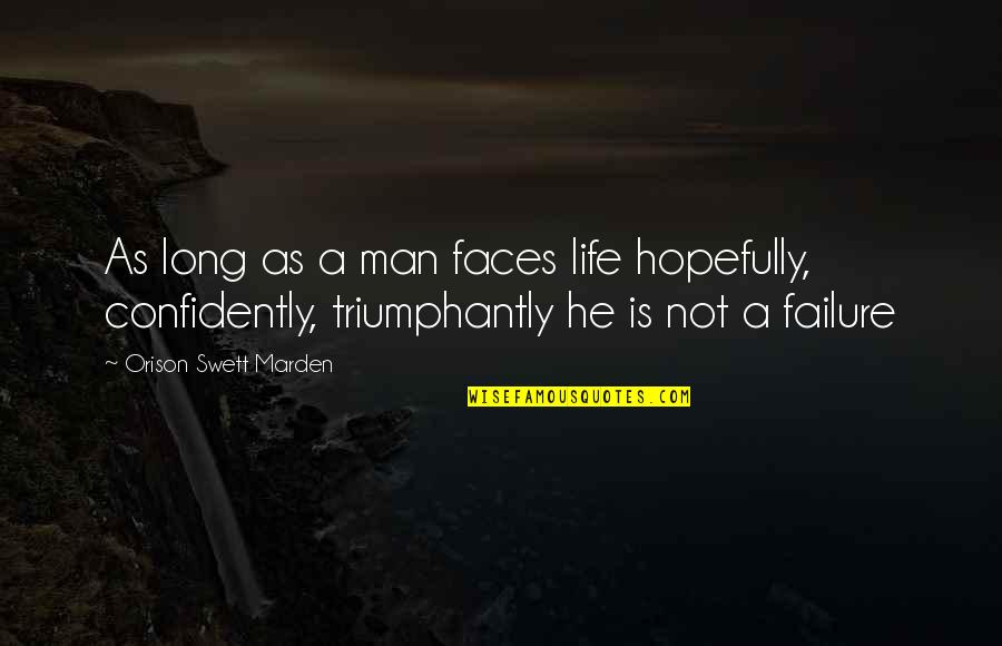 O.s. Marden Quotes By Orison Swett Marden: As long as a man faces life hopefully,