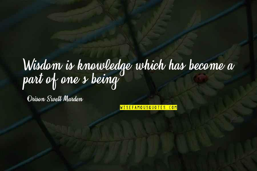O.s. Marden Quotes By Orison Swett Marden: Wisdom is knowledge which has become a part