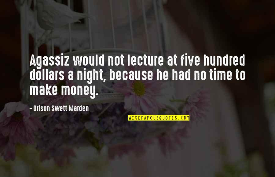 O.s. Marden Quotes By Orison Swett Marden: Agassiz would not lecture at five hundred dollars