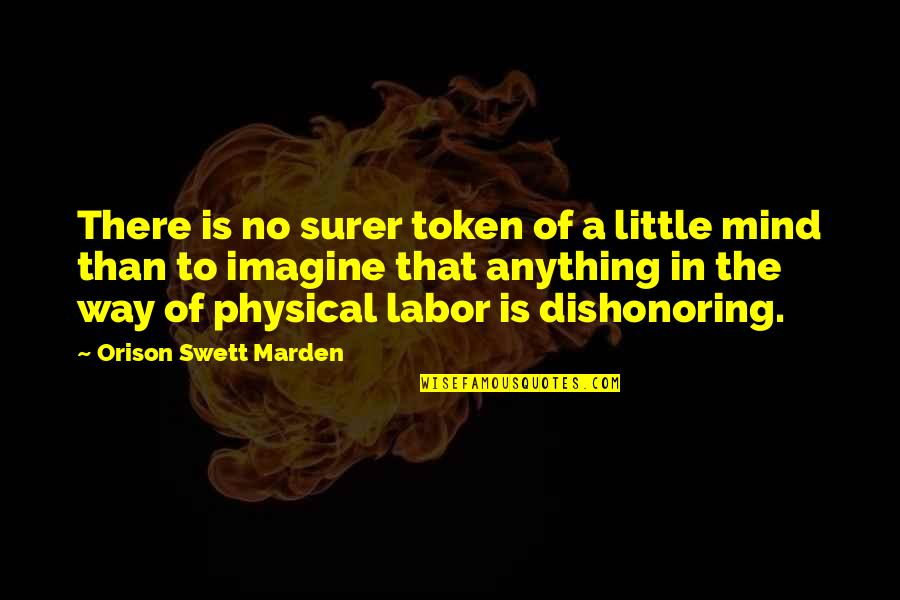 O.s. Marden Quotes By Orison Swett Marden: There is no surer token of a little