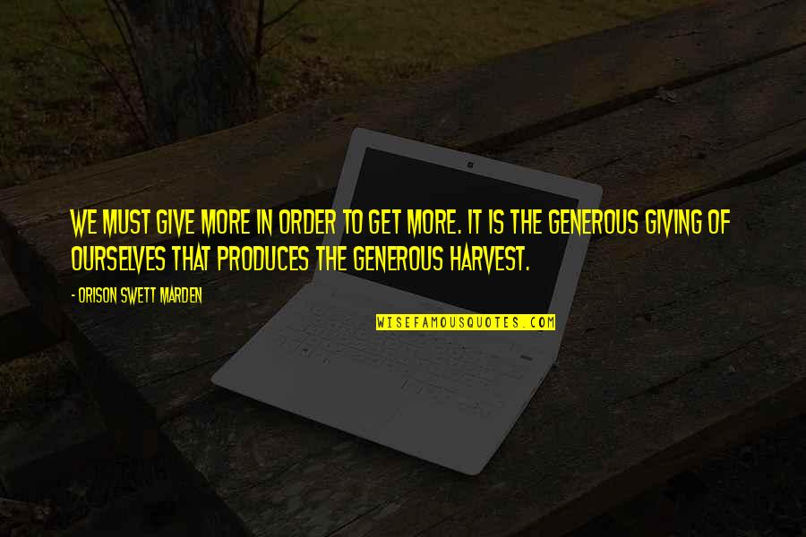 O.s. Marden Quotes By Orison Swett Marden: We must give more in order to get
