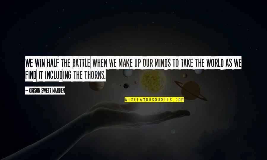 O.s. Marden Quotes By Orison Swett Marden: We win half the battle when we make