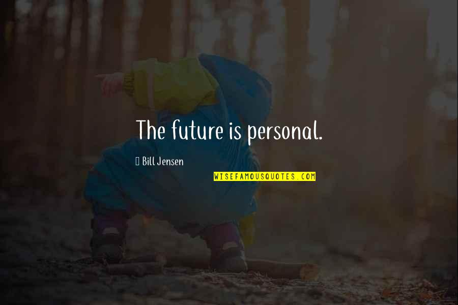 Oafishness Quotes By Bill Jensen: The future is personal.