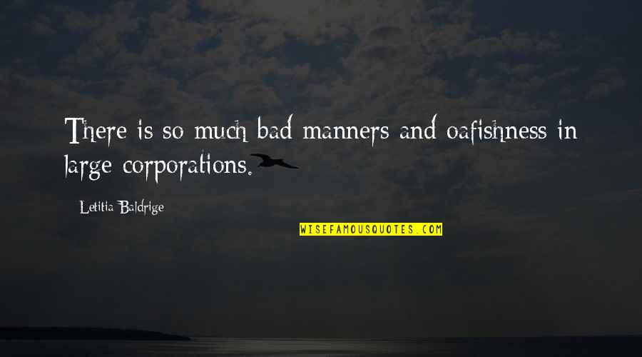 Oafishness Quotes By Letitia Baldrige: There is so much bad manners and oafishness