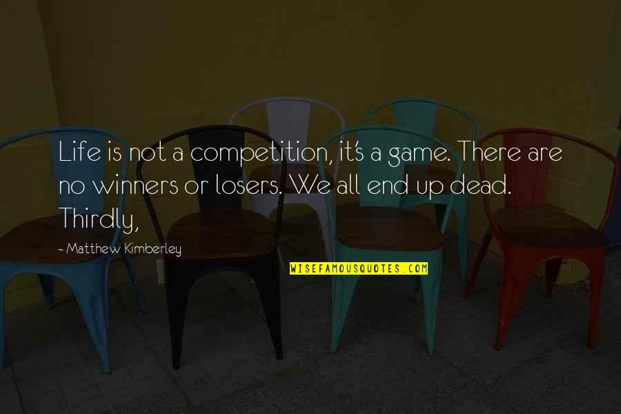 Oafishness Quotes By Matthew Kimberley: Life is not a competition, it's a game.
