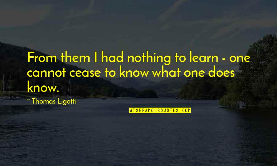 Oafishness Quotes By Thomas Ligotti: From them I had nothing to learn -