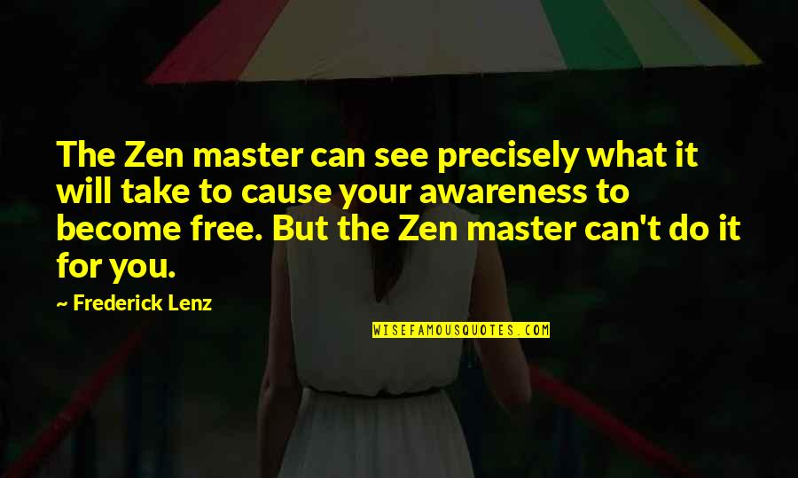 Oak Island Quotes By Frederick Lenz: The Zen master can see precisely what it