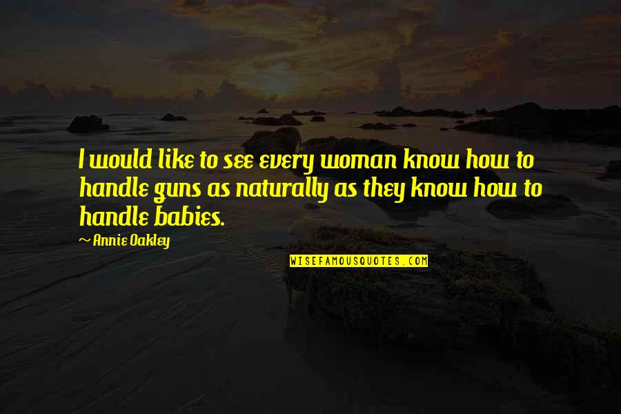 Oakley's Quotes By Annie Oakley: I would like to see every woman know