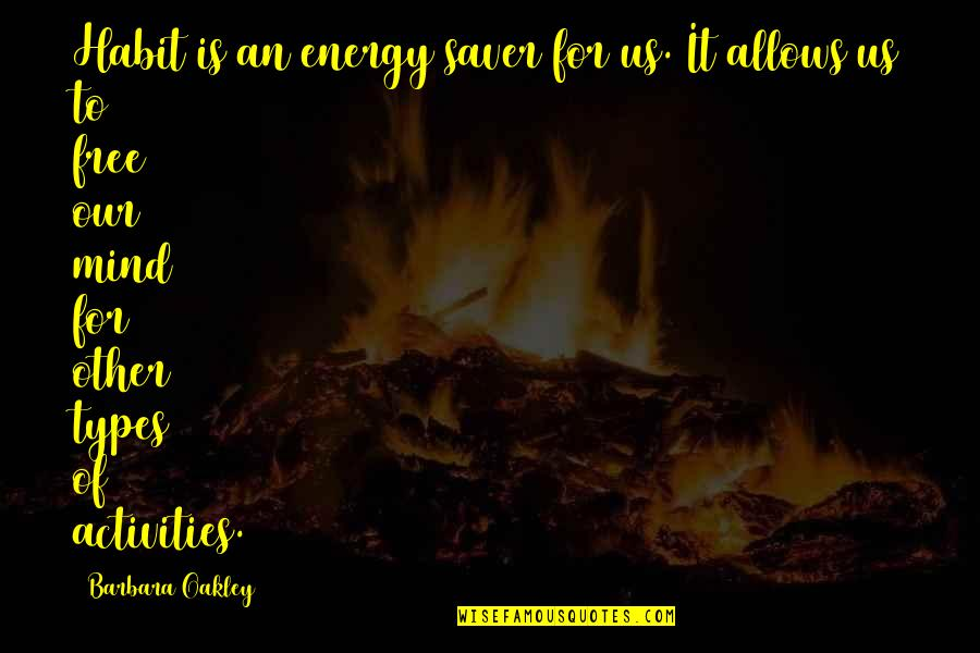 Oakley's Quotes By Barbara Oakley: Habit is an energy saver for us. It