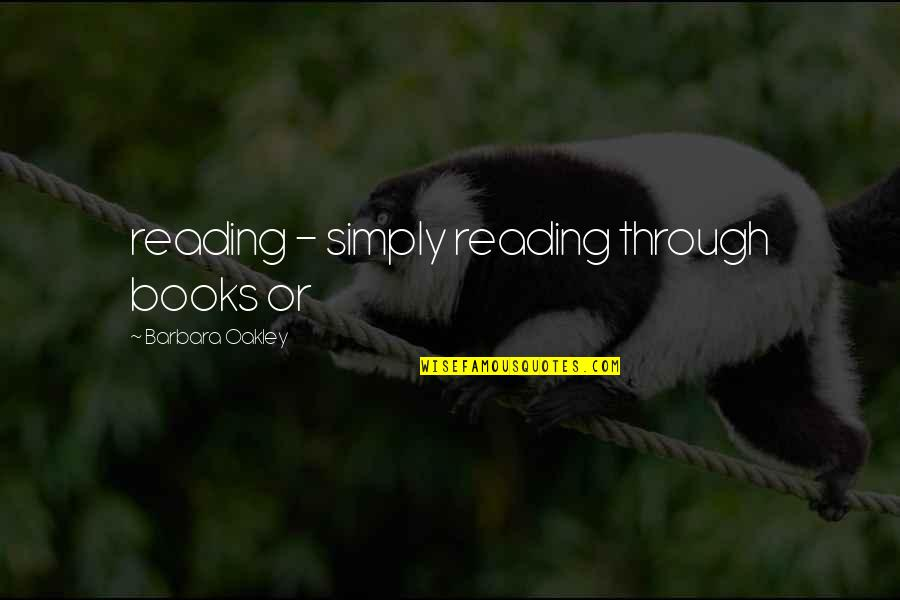 Oakley's Quotes By Barbara Oakley: reading - simply reading through books or
