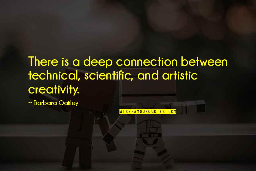 Oakley's Quotes By Barbara Oakley: There is a deep connection between technical, scientific,
