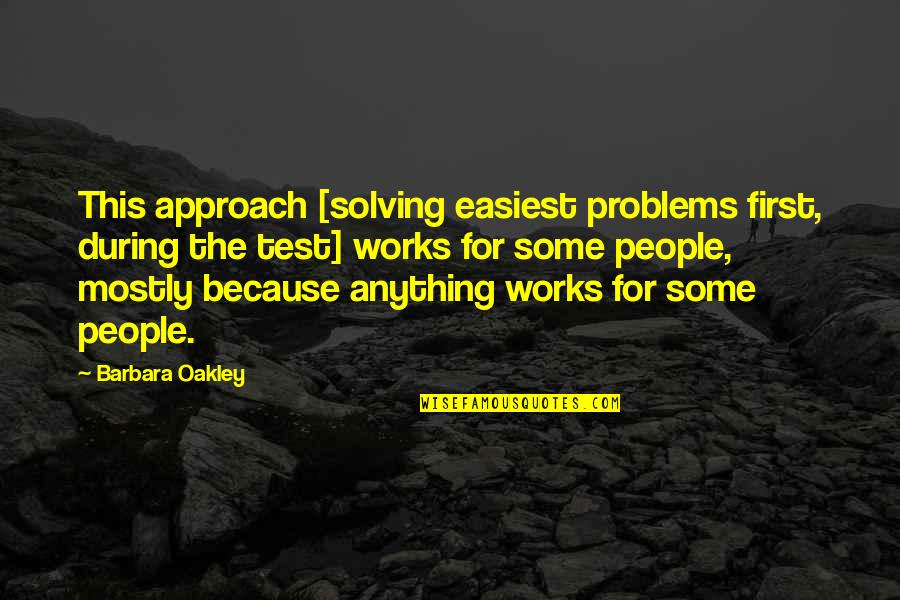 Oakley's Quotes By Barbara Oakley: This approach [solving easiest problems first, during the