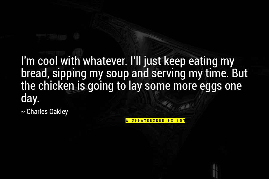 Oakley's Quotes By Charles Oakley: I'm cool with whatever. I'll just keep eating