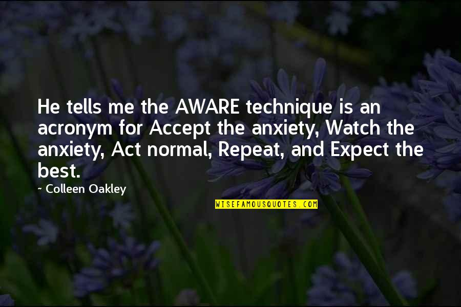 Oakley's Quotes By Colleen Oakley: He tells me the AWARE technique is an