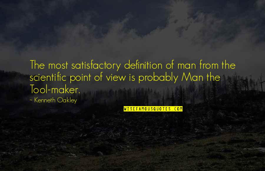 Oakley's Quotes By Kenneth Oakley: The most satisfactory definition of man from the