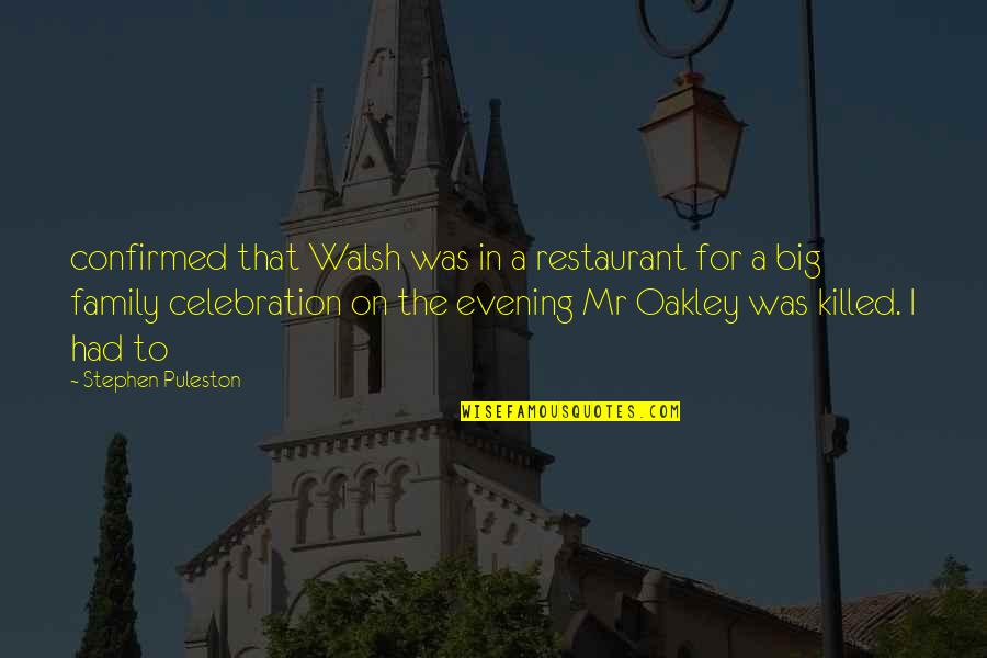 Oakley's Quotes By Stephen Puleston: confirmed that Walsh was in a restaurant for