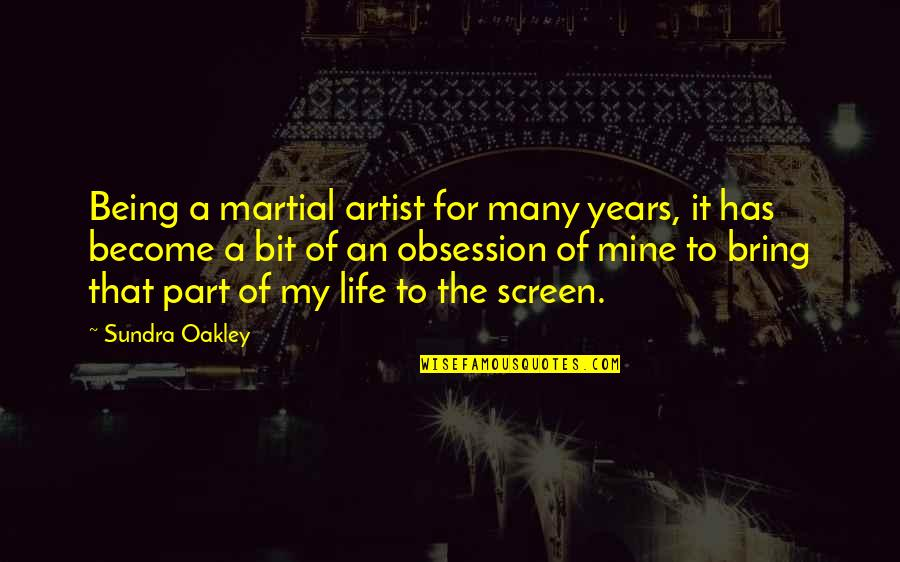 Oakley's Quotes By Sundra Oakley: Being a martial artist for many years, it