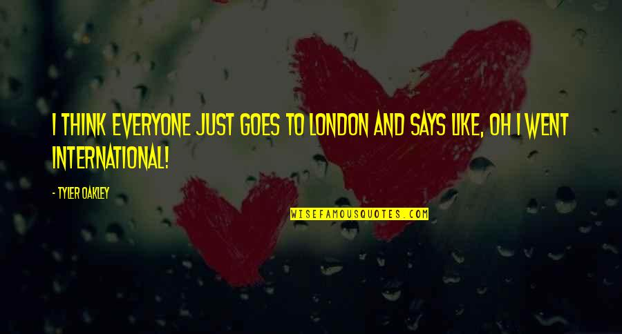 Oakley's Quotes By Tyler Oakley: I think everyone just goes to London and