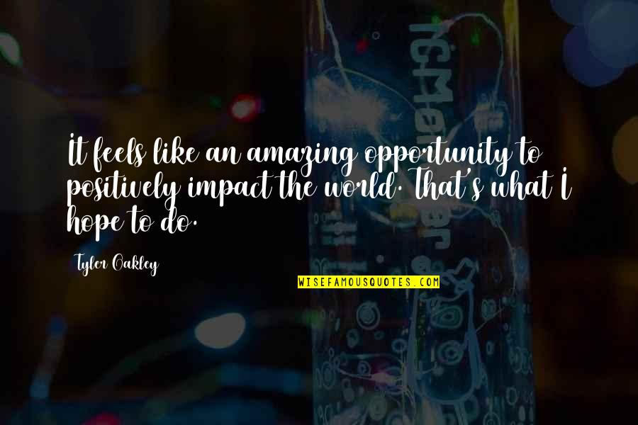 Oakley's Quotes By Tyler Oakley: It feels like an amazing opportunity to positively
