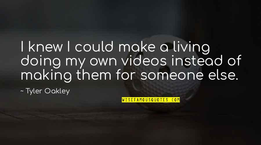 Oakley's Quotes By Tyler Oakley: I knew I could make a living doing