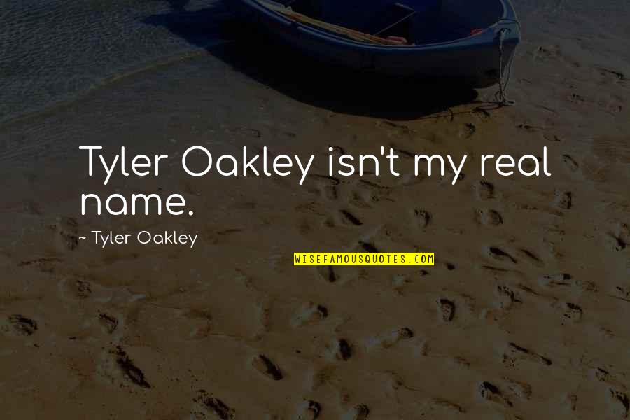 Oakley's Quotes By Tyler Oakley: Tyler Oakley isn't my real name.