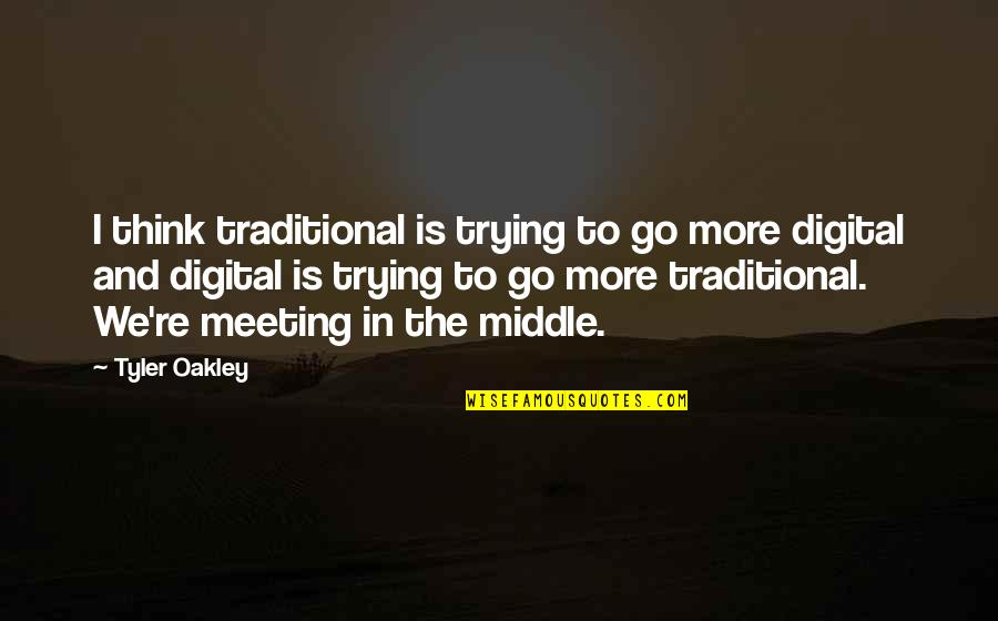 Oakley's Quotes By Tyler Oakley: I think traditional is trying to go more