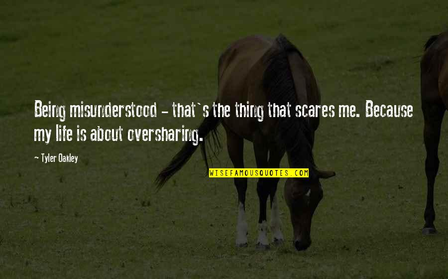 Oakley's Quotes By Tyler Oakley: Being misunderstood - that's the thing that scares