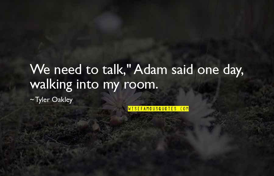 "Oakley's Quotes By Tyler Oakley: We need to talk,"" Adam said one day,"