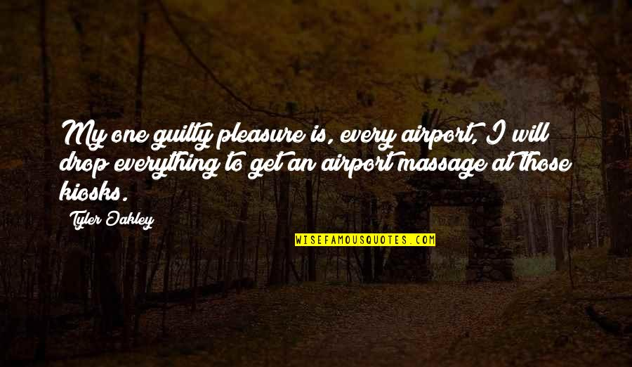 Oakley's Quotes By Tyler Oakley: My one guilty pleasure is, every airport, I