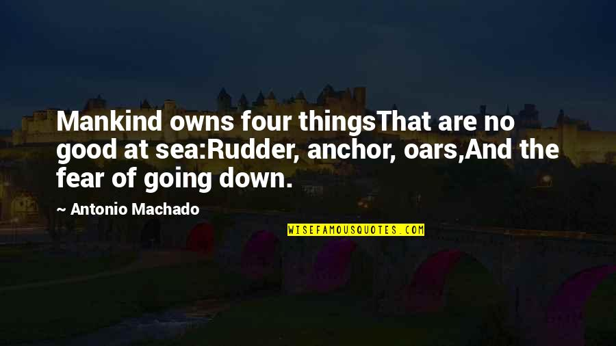 Oars Quotes By Antonio Machado: Mankind owns four thingsThat are no good at
