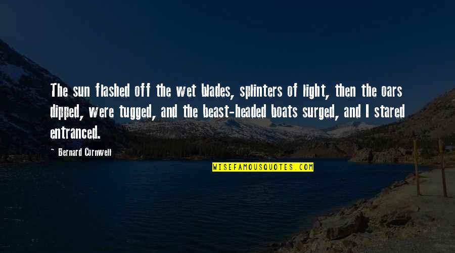 Oars Quotes By Bernard Cornwell: The sun flashed off the wet blades, splinters