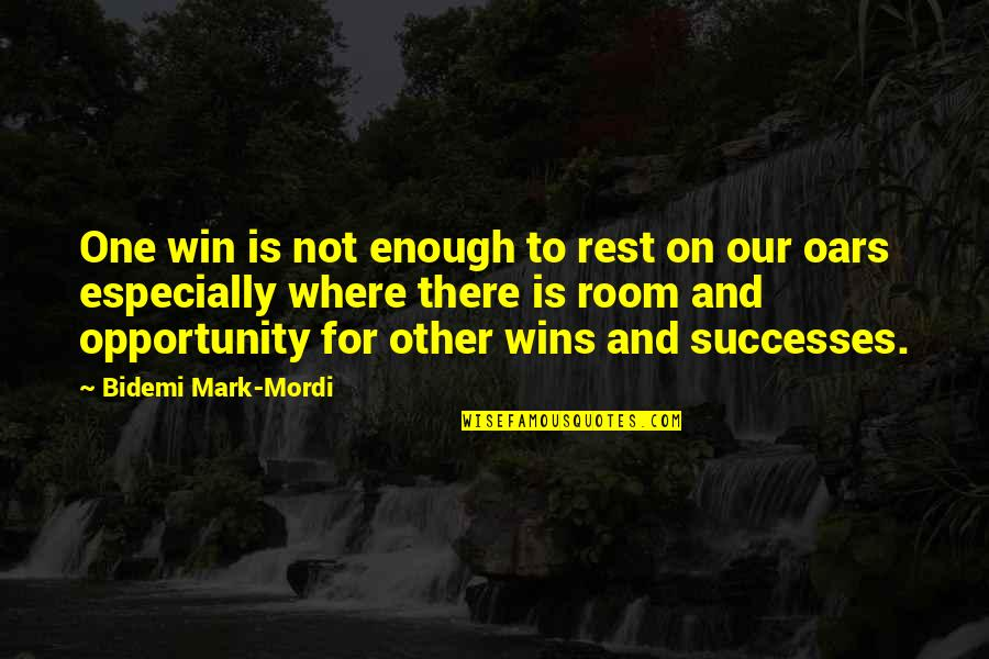 Oars Quotes By Bidemi Mark-Mordi: One win is not enough to rest on