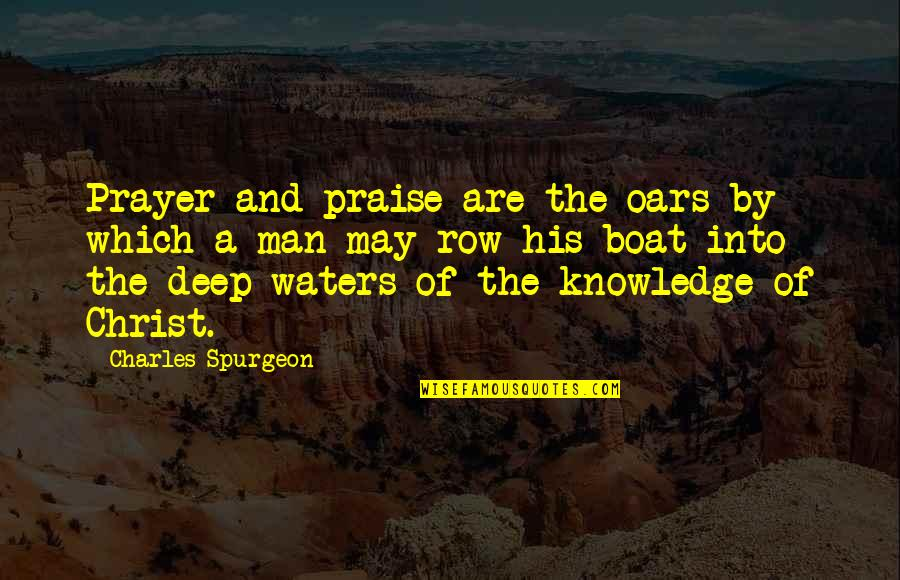 Oars Quotes By Charles Spurgeon: Prayer and praise are the oars by which