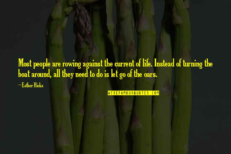 Oars Quotes By Esther Hicks: Most people are rowing against the current of