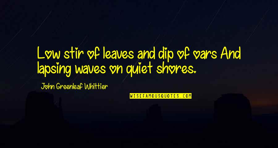 Oars Quotes By John Greenleaf Whittier: Low stir of leaves and dip of oars