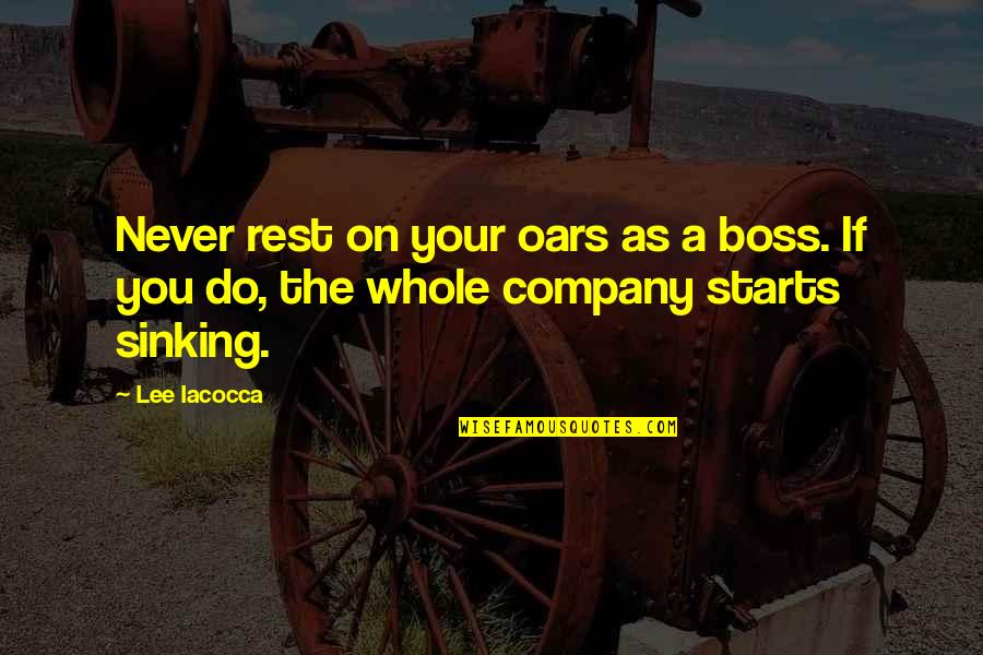 Oars Quotes By Lee Iacocca: Never rest on your oars as a boss.