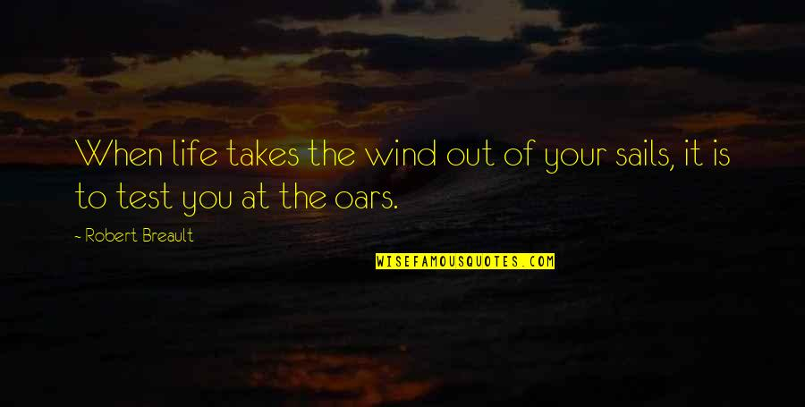Oars Quotes By Robert Breault: When life takes the wind out of your