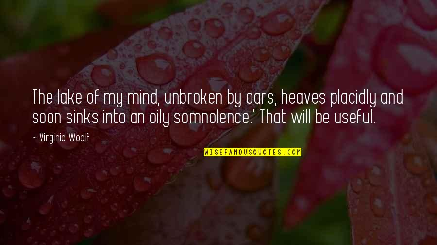 Oars Quotes By Virginia Woolf: The lake of my mind, unbroken by oars,