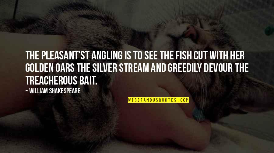 Oars Quotes By William Shakespeare: The pleasant'st angling is to see the fish
