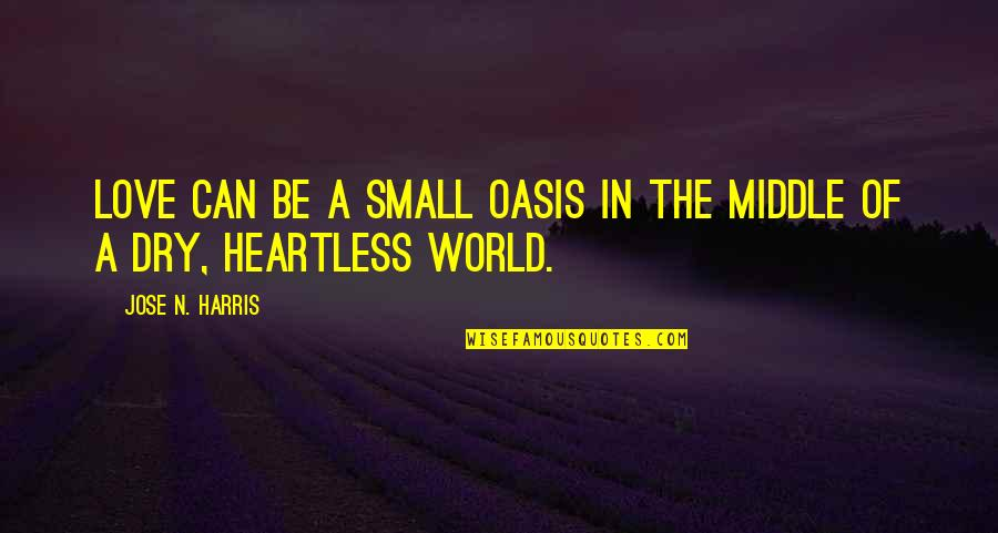 Oasis Love Quotes By Jose N. Harris: Love can be a small oasis in the