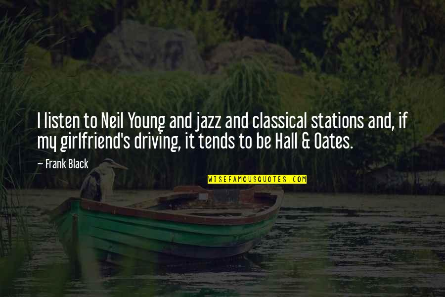 Oates Quotes By Frank Black: I listen to Neil Young and jazz and