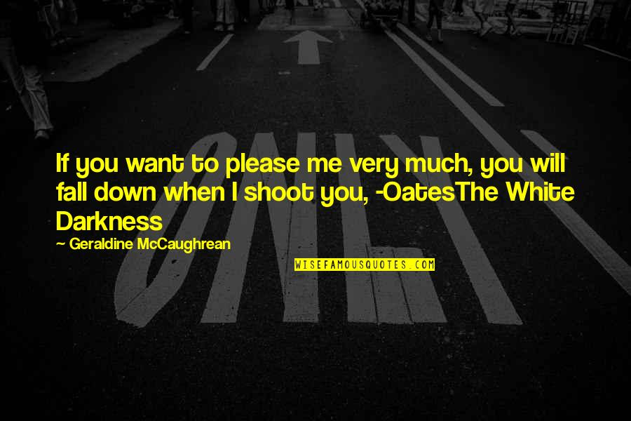 Oates Quotes By Geraldine McCaughrean: If you want to please me very much,