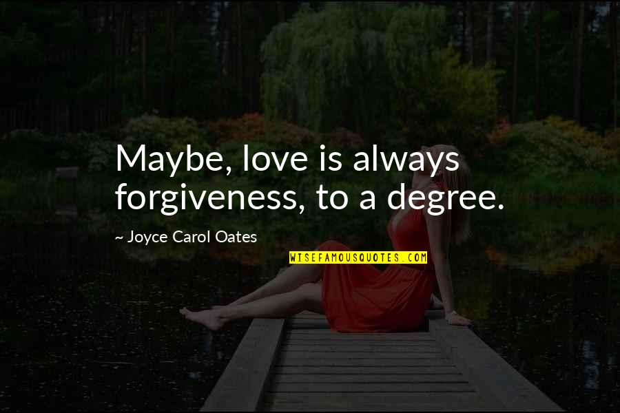 Oates Quotes By Joyce Carol Oates: Maybe, love is always forgiveness, to a degree.