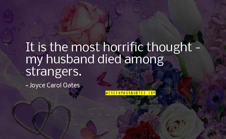 Oates Quotes By Joyce Carol Oates: It is the most horrific thought - my