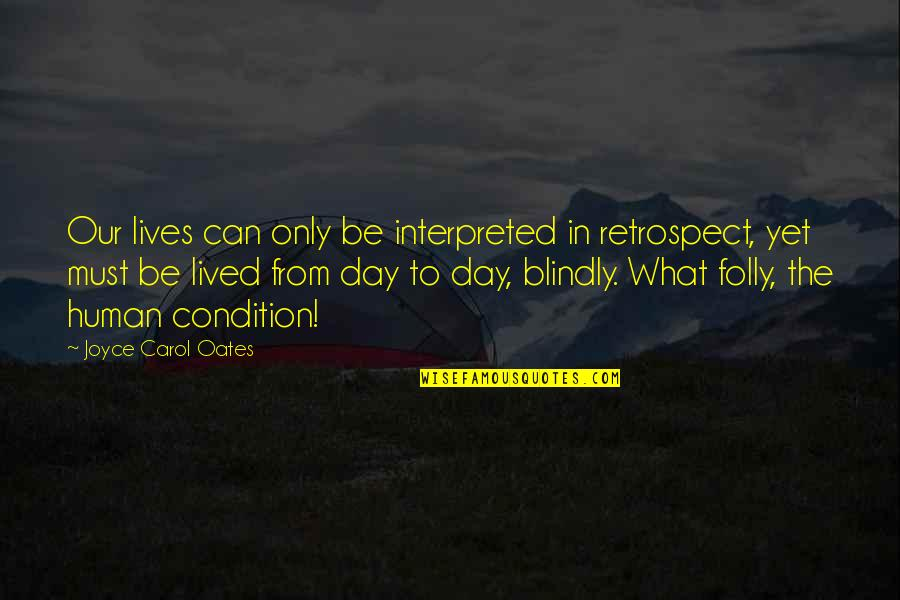 Oates Quotes By Joyce Carol Oates: Our lives can only be interpreted in retrospect,
