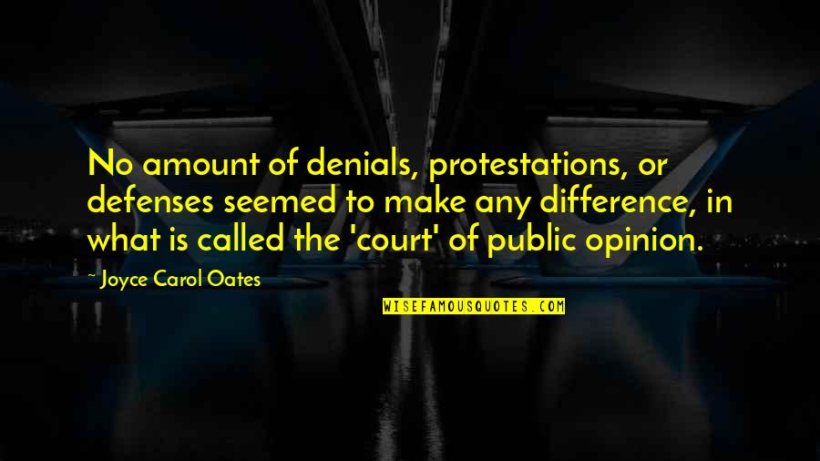 Oates Quotes By Joyce Carol Oates: No amount of denials, protestations, or defenses seemed