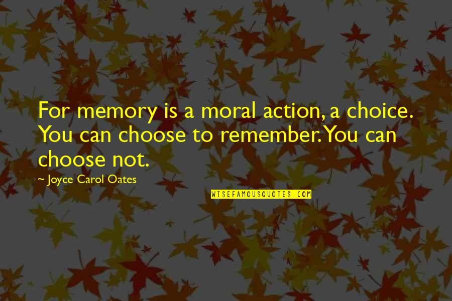 Oates Quotes By Joyce Carol Oates: For memory is a moral action, a choice.