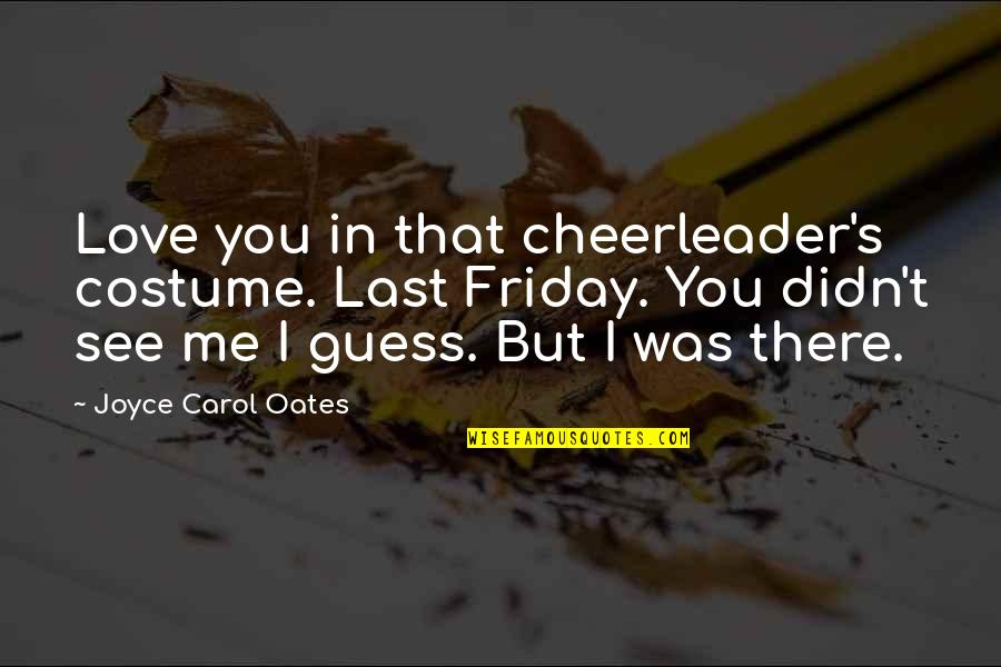 Oates Quotes By Joyce Carol Oates: Love you in that cheerleader's costume. Last Friday.