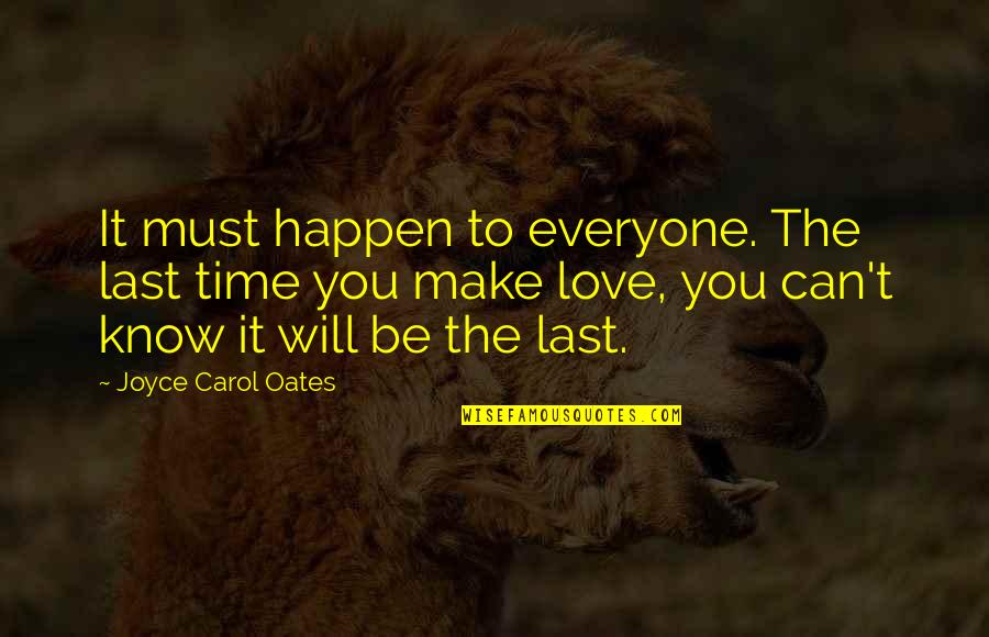 Oates Quotes By Joyce Carol Oates: It must happen to everyone. The last time