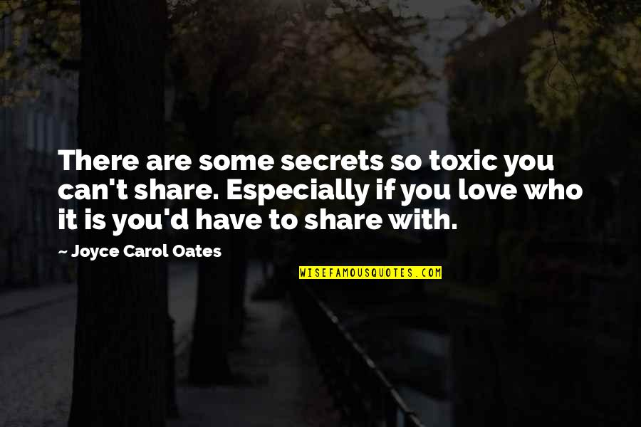 Oates Quotes By Joyce Carol Oates: There are some secrets so toxic you can't